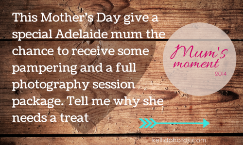 Free Adelaide Photography session give-away - Mum's Moment